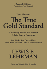 The True Gold Standard A Monetary Reform Plan without Official Reserve Currencies How We Get From Here to There